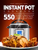 Instant Pot Cookbook: 550 Recipes for Beginners and Pros to Cook Tasty Meals in Your Pressure Cooker