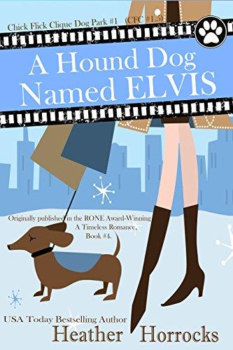 A Hound Dog Named Elvis (Dog Park #1, Chick Flick Clique #1.5) (Chick Flick Clique Dog Park)
