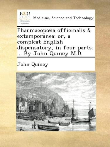 Download Pharmacopœia officinalis & extemporanea: or, a compleat English dispensatory, in four parts. ... By John Quincy M.D. pdf