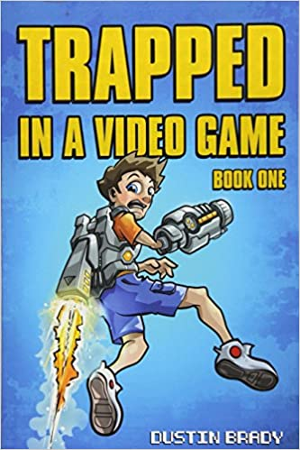 Trapped in a Video Game: Book One: Dustin Brady