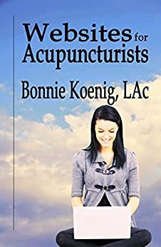Websites For Acupuncturists by [Koenig LAc, Bonnie]