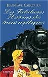 Les Fabuleuses Histoires des trains mythiques par Caracalla