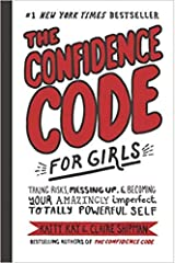 The Confidence Code for Girls Taking Risks Messing Up & Becoming Your Amazingly Imperfect Totally Powerful Self Hardcover 3 May 2018 Hardcover