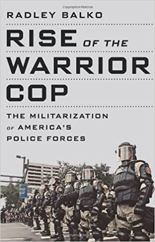 By Radley Balko - Rise of the Warrior Cop