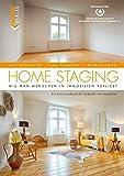 Home Staging: Wie man Menschen in Immobilien verliebt - Ein Praxishandbuch für Verkäufer von Immobilien