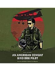 An American Combat Bird Dog Pilot: From the Battlefield of Vietnam and Beyond