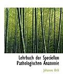 Lehrbuch der Speciellen Pathologischen Anatomie, Johannes Orth, 0554831406