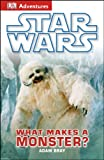 Star Wars - What Makes a Monster?, Dorling Kindersley Publishing Staff, 1465419918