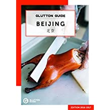Glutton Guide Beijing: The Hungry Traveler's Guidebook (2018 Edition) (Food Guide)