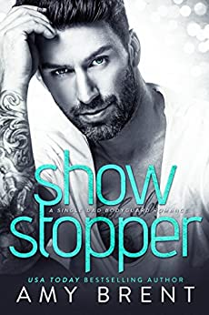 Show Stopper: A Single Dad Bodyguard Romance by [Brent, Amy ]