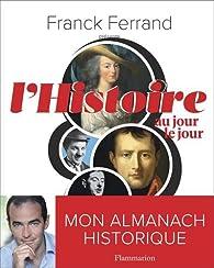 L'histoire au jour le jour par Franck Ferrand