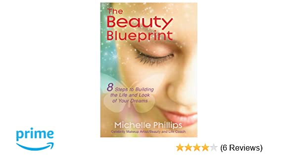 The beauty blueprint 8 steps to building the life and look of your the beauty blueprint 8 steps to building the life and look of your dreams michelle phillips 9781401931735 amazon books malvernweather Gallery