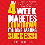 The 4-Week Diabetes Countdown for Long-Lasting Success:  Simple Yet Powerful Step-by-Step Actions You Need to Succeed | Jacob Bell