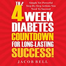 The 4-Week Diabetes Countdown for Long-Lasting Success:  Simple Yet Powerful Step-by-Step Actions You Need to Succeed Audiobook by Jacob Bell Narrated by Jason Sullivan
