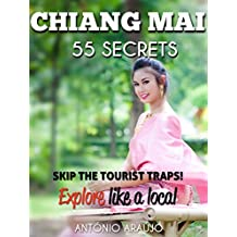 Chiang Mai Bucket List : Skip the tourist traps and explore like a local in Northern Thailand - Where to Go, Eat, Sleep & Party : Top 55 Secrets about Chiang Mai - Thailand