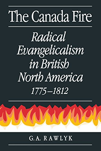 The Canada Fire: Radical Evangelicalism in British North America, 1775-1812