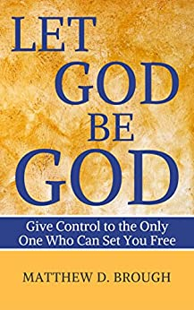 Let God Be God: Give Control to the Only One Who Can Set You Free by [Brough, Matthew David]