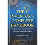 The Inventor's Complete Handbook: How to Develop, Patent, and Commercialize Your Ideas