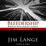 Bleedership: Biblical First-Aid for Leaders, Expanded Edition | Jim Lange