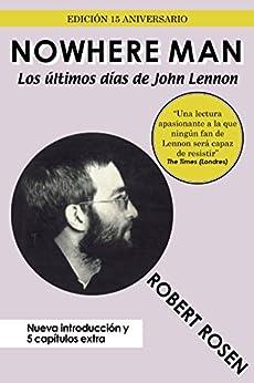 Nowhere Man: Los últimos días de John Lennon (Spanish Edition) by [Rosen, Robert]