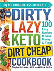 The DIRTY, LAZY, KETO Dirt Cheap Cookbook: 100 Easy Recipes to Save Money & T
