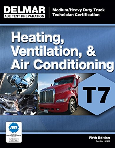 Heating Ventilation Air Conditioning - ASE Test Preparation - T7 Heating, Ventilation, and Air Conditioning (Medium/Heavy Duty Truck Technician Certification)
