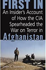 First In: How Seven CIA Officers Opened the War on Terror in Afghanistan Kindle Edition