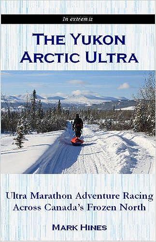 The Yukon Arctic Ultra: Ultra Marathon Adventure Racing