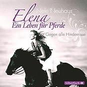 Gegen alle Hindernisse (Elena: Ein Leben für Pferde 1) | Nele Neuhaus