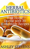 "Getting Your FREE BonusDownload this book, read it to the end and see ""BONUS: Your FREE Gift"" chapter after the conclusion.Herbal AntibioticsYour Home Doctor with 30 Homemade RecipesWhenever we have had to face any kind of problem or difficulty, our ..."