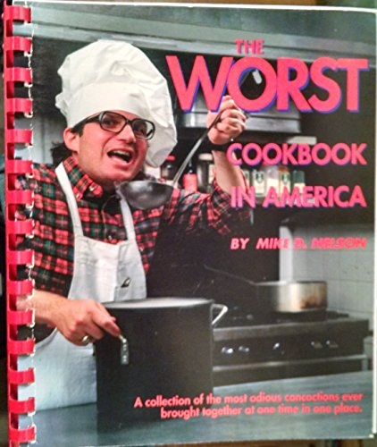 The worst cookbook in America: A collection of the most odious concoctions ever brought together at one time in one place
