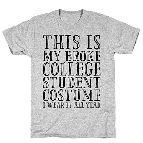 LookHUMAN This is My Broke College Student Costume I Wear it All Year Medium Athletic Gray Men's Cotton -