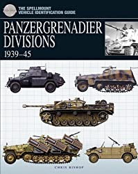 Panzergrenadier Divisions (The Essential Vehicle Identification Guide): 1939-45