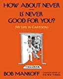 img - for How About Never--Is Never Good for You?: My Life in Cartoons by Bob Mankoff (2014-03-25) book / textbook / text book