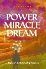 The Power, the Miracle & the Dream: A Beginner's Guide to Lasting Happiness Kindle Edition