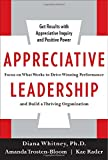 Appreciative Leadership: Focus on What Works to Drive Winning Performance and Build a Thriving Organization