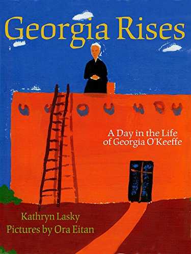 Georgia Rises: A Day in the Life of Georgia O'Keeffe