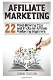 Affiliate Marketing: 22 Mind-Blowing Tips and Tricks for Affiliate Marketing Beginners
