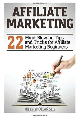 51vXT8SbjcL - Affiliate Marketing: 22 Mind-Blowing Tips and Tricks for Affiliate Marketing Beginners