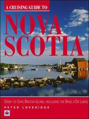 A Cruising Guide to Nova Scotia: Digby to Cape Breton Island Including the Bras D'or Lakes