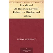 Pan Michael An Historical Novel of Poland, the Ukraine, and Turkey. (English Edition)