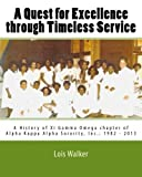 xi gamma omega - A Quest for Excellence through Timeless Service: A History of Xi Gamma Omega chapter of Alpha Kappa Alpha Sorority, Inc. by Mrs. Lois Walker (2013-10-29)