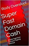 Super Fast Domain Cash: Simple Ingenious Domain Flipping Method