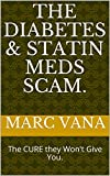 The Diabetes & Statin meds Scam.: The CURE they Won't Give You.