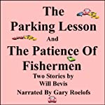 The Parking Lesson and the Patience of Fishermen | Will Bevis