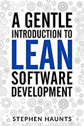 A Gentle Introduction to Lean Software Development (Lean Software Development, Agile Software Development, Kanban, Lean Software Architecture, Lean Software Strategies, Poppendieck)