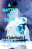 Front cover for the book A Matter of Taste by Fred Saberhagen