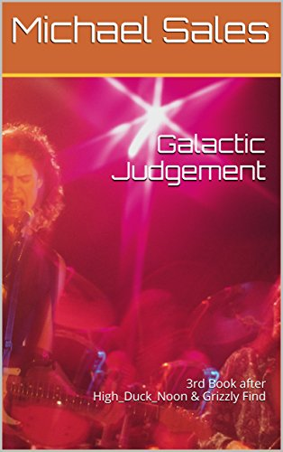 Galactic Judgement: 3rd Book after High_Duck_Noon & Grizzly Find (Tandem Recruiters) ()