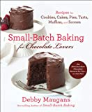 Small-Batch Baking for Chocolate Lovers, Debby Maugans, 0312612249