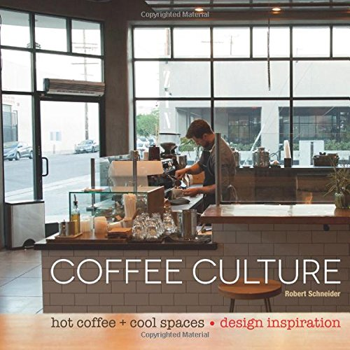 Coffee Culture: Hot Coffee + Cool Spaces (Blue Bottle Coffee Book compare prices)